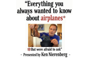 Everything you always wanted to know about airplanes but were afraid to ask - presented by Ken Nierenberg